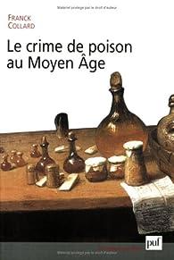 Le Crime de poison au Moyen Age par Franck Collard