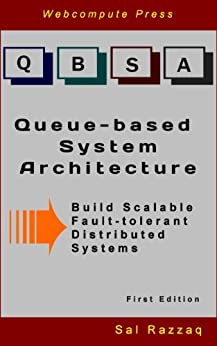 Queue-based System Architecture: Build Scalable, Fault-tolerant Distributed Systems by [Razzaq, Sal]