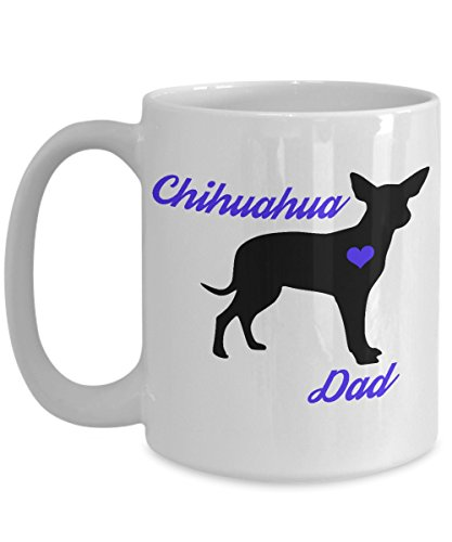 Chihuahua Mug - Chihuahua Dad - Cute Novelty Father's Day Coffee Cup For Toy Dog Lovers - Perfect Gift For Men - Pet Owners - 15 oz