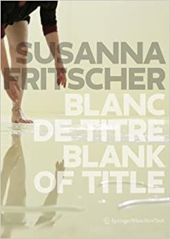 Blanc de Titre / Blank of Title: The Art of Susanna Fritscher (English, French and German Edition) (English, German and French Edition)