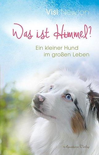 Was ist Himmel?: Ein kleiner Hund im großen Leben