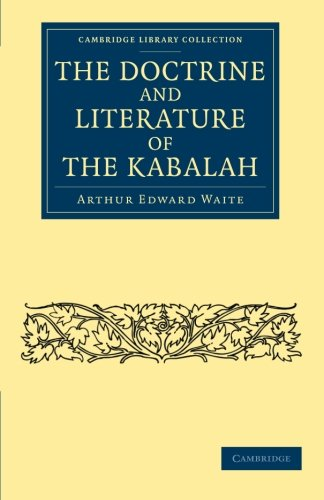 The Doctrine and Literature of the Kabalah (Cambridge Library Collection - Spiritualism and Esoteric Knowledge) pdf