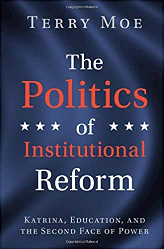 The Politics of Institutional Reform: Katrina, Education, and the