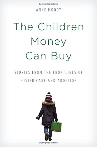 The Children Money Can Buy: Stories from the Frontlines of Foster Care and Adoption