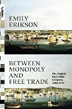 Between Monopoly and Free Trade: The English East India Company, 1600-1757 (Princeton Analytical Sociology Series)