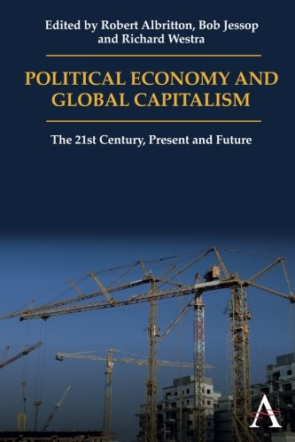 Political Economy and Global Capitalism: The 21st Century, Present and Future (Anthem Politics and IR)