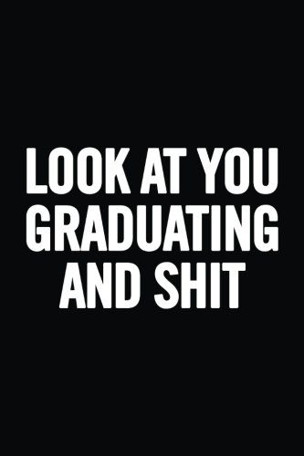 Look at You Graduating and Shit: Ruled Blank 6x9 Cute Notebook, Original appreciation gag gift for graduation, college, high school, Congratulations Funny Journal for your favorite graduate, students -