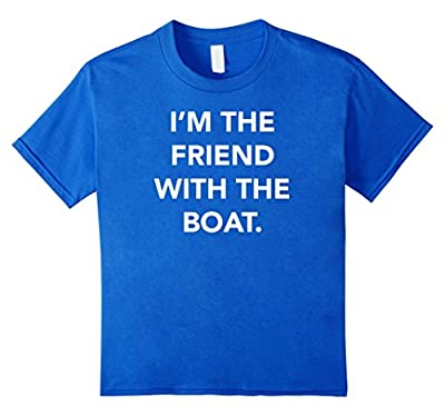 I'm the friend with the boat Funny boating tshirt