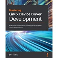 Mastering Linux Device Driver Development: Write custom device drivers to support computer peripherals in Linux…