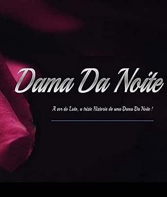 Dama da Noite: cor do luto, a triste historia de uma Dama da noite (Portuguese Edition) eBook: Nascimento, Hugo: Amazon.es: Tienda Kindle