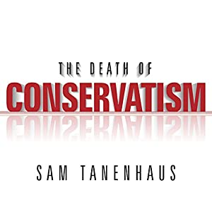 The Death of Conservatism Audiobook