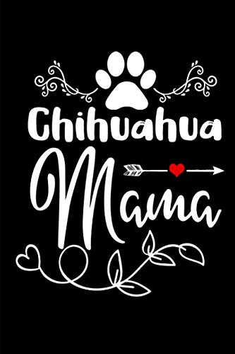 Chihuahua Mama: This is a blank, lined journal that makes a perfect gag gift for men or women. It's 6x9 with 110 pages, a convenient journal for writing things in.