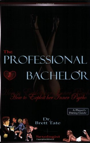 The Professional Bachelor Dating Guide - How to Exploit Her Inner Psycho