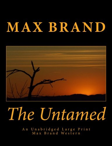 The Untamed An Unabridged Large Print Max Brand Western: The
