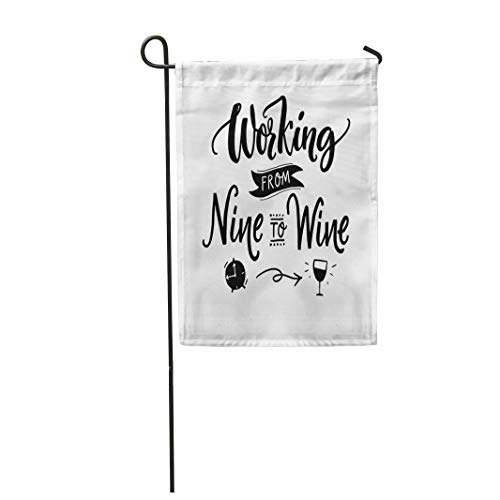 Semtomn Garden Flag 28x40 Inches Print On Two Side Polyester Working from Nine to Wine Funny Quote for Printed Tee and Motivational Black Home Yard Farm Fade Resistant Outdoor House Decor Flag ()