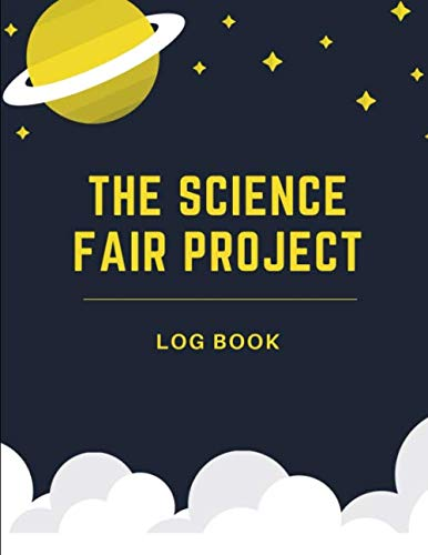 The Science Fair Project Log Book: Back To School Chemistry Laboratory STEM Notebook for Science Students Project Proposals, Research, Application Observation and Organizational Tools. (Research Projects In Library And Information Science)