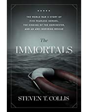 The Immortals: The World War II Story of Five Fearless Heroes, the Sinking of the Dorchester, and an Awe-Inspiring Rescue