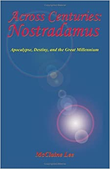 Book Across Centuries: Nostradamus: Apocalypse, Destiny, and the Great Millenniium by McClaine Lee (2000-09-01)
