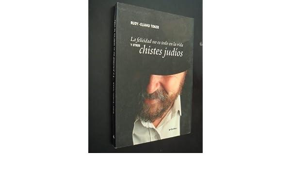 La Felicidad No Es Todo En La Vida y Otros Chistes Judios (Spanish Edition): Eliahu Toker, Ruddy Toker, Rudy: 9789502802725: Amazon.com: Books