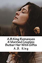 A.B.King Romances 4 Married Couples: Butter Her With Gifts