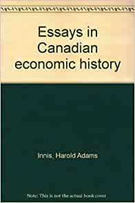 innis essays in canadian economic history