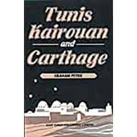 Tunis, Kairouan and Carthage: Described and Illustrated with Forty-Eight Paintings by Graham Petrie