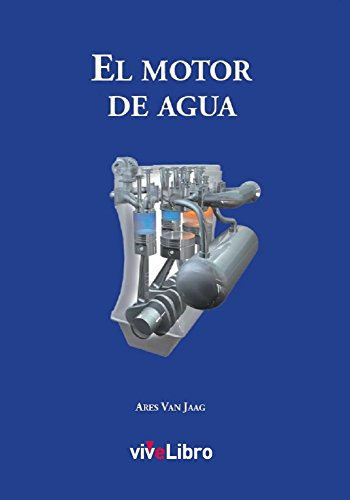 Amazon.com: EL MOTOR DE AGUA: Editorial Vivelibro (Spanish Edition) eBook: Ares Van Jaag, José Antonio Alías García: Kindle Store