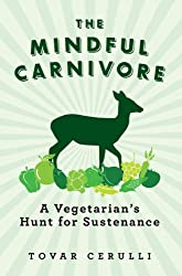 The Mindful Carnivore: A Vegetarian's Hunt for Sustenance