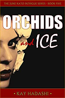 Orchids and Ice (The June Kato Intrigue Series Book 5) by [Hadashi, Kay]