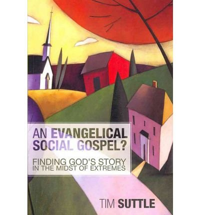 Suttle Light ([ AN EVANGELICAL SOCIAL GOSPEL?: FINDING GOD'S STORY IN THE MIDST OF EXTREMES - GREENLIGHT ] By Suttle, Tim ( Author) 2011 [ Paperback ])