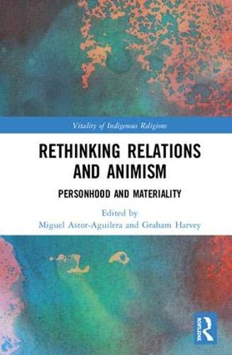Rethinking Relations and Animism: Personhood and Materiality (Vitality of Indigenous Religions)
