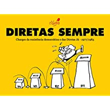 Diretas Sempre: Charges da resistência democrática e das Diretas Já - 1977/1985 (Humor da resistência democrática Livro 2) (Portuguese Edition)