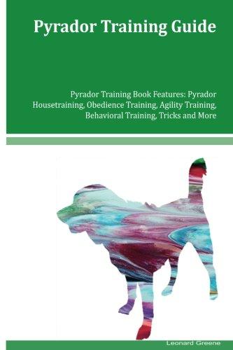 Download Pyrador Training Guide Pyrador Training Book Features: Pyrador Housetraining, Obedience Training, Agility Training, Behavioral Training, Tricks and More pdf