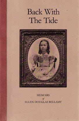 Read Online Back With the Tide: Memoirs of Ellen Douglas Bellamy pdf epub