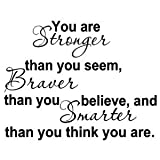 YOU ARE STRONGER THAN YOU SEEM, BRAVER THAN YOU BELIEVE, AND SMARTER THAN YOU THINK
