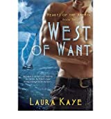 Kaye, Laura [ West of Want (Hearts of the Anemoi #02) ] [ WEST OF WANT (HEARTS OF THE ANEMOI #02) ] Jul - 2012 { Paperback }