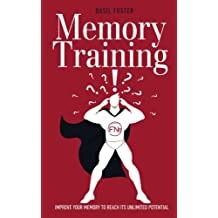 Memory Training: Improve Your Memory to Reach Its Unlimited Potential (Accelerated Learning) (Volume 2)