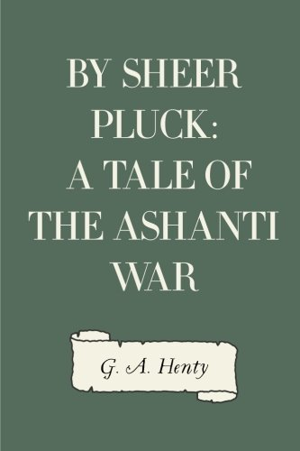 By Sheer Pluck: A Tale of the Ashanti War