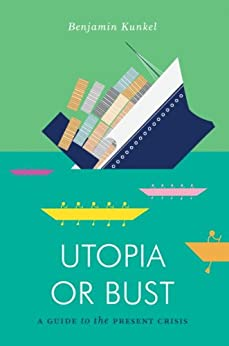 Utopia or Bust: A Guide to the Present Crisis (Jacobin) by [Kunkel, Benjamin]
