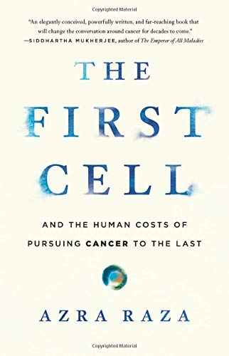 The First Cell: And the Human Costs of Pursuing Cancer to the Last by Basic Books