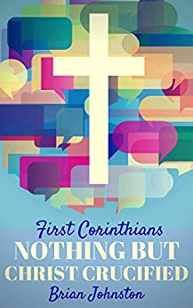First Corinthians: Nothing But Christ Crucified by [Johnston, Brian, Press, Hayes]