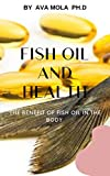 FISH OIL AND HEALTH : The Benefit Of Fish Oil In