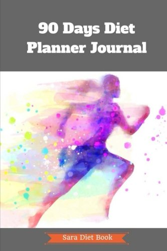 90 Days Diet Planner Journal to Your Best Body Ever w/ Calories Counter: Healthy & Food Daily Record For Wellness Food Exercise Log Fitness Workout ... Album (Weight Loss Allergies) (Volume 2)