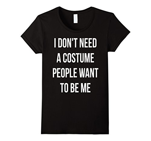 I Don't Need A Costume People Want To Be Me Halloween T-Shir - Female Small - Black (Black Person Halloween Costume)