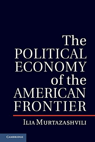 The Political Economy of the American Frontier (Political Economy of Institutions and Decisions)
