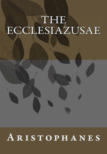 The Ecclesiazusae Aristophanes