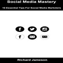 Social Media Mastery: 10 Essential Tips for Social Media Marketers Audiobook by Richard Jameson Narrated by JD Kelly