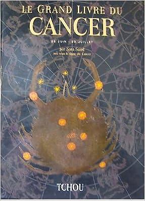 Télécharger des livres complets gratuitement Le grand livre du Cancer PDF by Sara Sand