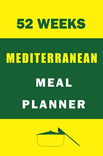 52 Weeks Mediterranean Meal Planner: Track And Plan Your Mediterranean Diet Meal (52 Weeks Meal Planner | Journal | Log | Calendar): Mediterranean … Notebook, Weekly Meal Planner For Beginners