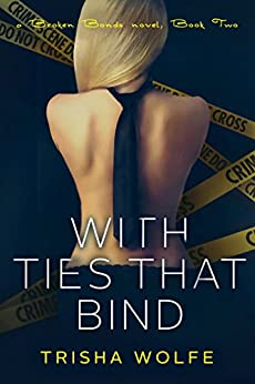 With Ties that Bind: A Broken Bonds Novel, Book Two by [Wolfe, Trisha]